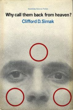 Book Review: Why Call Them Back From Heaven?, Clifford D. Simak (1967) | Science Fiction and Other Suspect Ruminations
