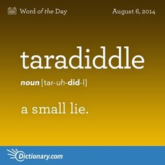 taradiddle ~ a small lie