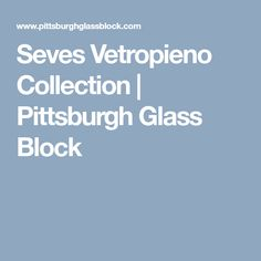 Seves Vetropieno Collection | Pittsburgh Glass Block