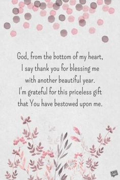 God, from the bottom of my heart, I say thank you for blessing me with another beautiful year. I'm grateful for this priceless gift that You have freely bestowed upon me. Blessed Birthday Quotes, Thank You Quotes For Birthday, Birthday Prayer For Me, Thank You For Birthday Wishes, Birthday Thanks, Best Birthday Quotes, Happy Birthday Wishes Quotes, Happy Birthday Me, Birthday Month