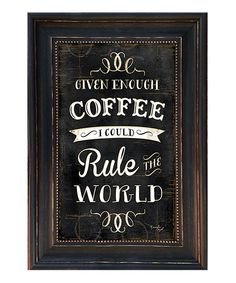 Look at this 'Given Enough Coffee' Framed Wall Art on #zulily today!