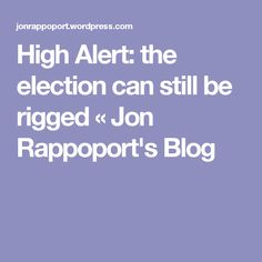 High Alert: the election can still be rigged « Jon Rappoport's Blog
