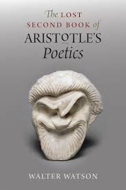 The lost second book of Aristotle's Poetics / Walter Watson - Chicago ; London : The University of Chicago Press, 2012