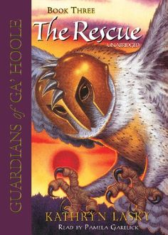 The Rescue (Guardians of Ga'Hoole, Book 3) by Kathryn Lasky, performed by Pamela Garelick. Unabridged.