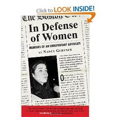 In Defense of Women: Memoirs of an Unrepentant Advocate. Nancy Gertner was a trail-blazing attorney who won a number of ground-breaking decisions for women's rights.