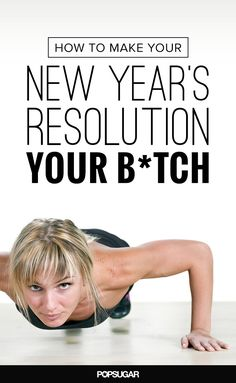 How to Make Your New Year's Resolution Your B*tch