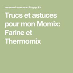 Trucs et astuces pour mon Momix: Farine et Thermomix