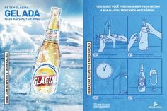 Creative Advertising - If you've ever wanted to speed up the beer-cooling process, you'll understand the allure of this print ad from Glacial. You soak the ad in water, wrap it around the bottle, and put it in the freezer. The print ad was made with salt particles, which reduce the freezing point of water.