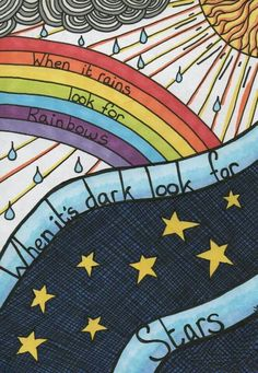 """""""When it rains look for rainbows, when it's dark look for stars"""""""