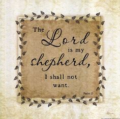 The Lord Is My Shepherd, I shall Not want. *Saying this and believing got me through a lot of hard times.  #Psalm_23:1 #Scripture #Faith