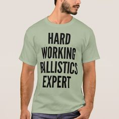Hard Working Ballistics Expert T-Shirt