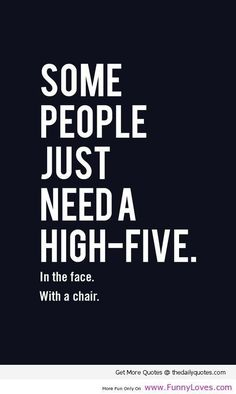 Funny Quotes to Make a Joyful Day - Pretty Designs . just need a high five funny quotes about life - Funny Loves Fun World. just need a high five funny quotes about life - Funny Loves Fun World Funny Wuotes, Funny Love, Funny Signs, Funny Texts, Funny Sarcastic, Funny Humor, Hilarious Quotes, Funny Poems, Sarcastic Comebacks