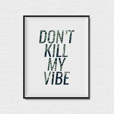 Don't Kill My Vibe - Fern - Palm - Quote - Print - Kendrick Lamar - Quote Print - Art - Palm Print - Tropical