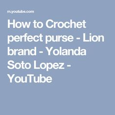 How to Crochet perfect purse - Lion brand - Yolanda Soto Lopez - YouTube