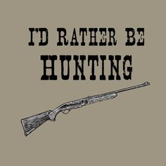 I'd rather be hunting than going to school!!! Schools nation wide should take off do ALL of hunting season so we can do what we want!!! Shoot dinner!!!!