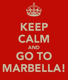 KEEP CALM AND GO TO MARBELLA!