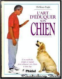 L'art d'éduquer son chien: Une méthode simple et rapide pour éduquer son chien à tout age de Bruce Fogle http://www.amazon.ca/dp/2893933270/ref=cm_sw_r_pi_dp_TlQ-ub1J43TKG