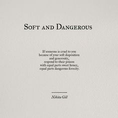 Soft and dangerous - combination he got when he betrayed me. The sweetness is what he lost and the ferocity is what he gained. So I guess he lost all around. Poem Quotes, Quotable Quotes, Life Quotes, Qoutes, Pretty Words, Beautiful Words, Nikita Gill, Meaningful Words, Word Porn