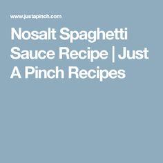 Nosalt Spaghetti Sauce Recipe | Just A Pinch Recipes