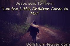 """Jesus said to them, """"Let the Little Children Come to Me!"""" #bible #catholic www.dollsfromheaven.com"""
