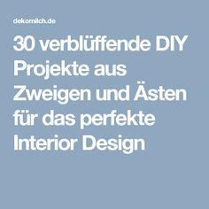 30 verblüffende DIY Projekte aus Zweigen und Ästen für das perfekte Interior Design