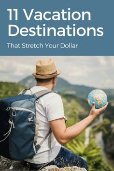 11 Vacation Destinations That Stretch Your Dollar | Best Budget Travel Tips | Expert Travel Advice | Affordable Vacation Destinations | Budget Vacation Ideas