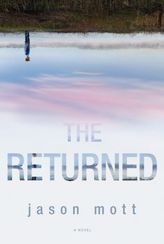 The Returned by Jason Mott - What would happen if the dead started returning to their loved ones all over the world? - Very thought provoking...