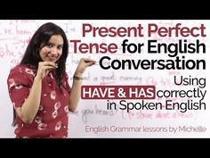 Present Perfect Tense in daily English Conversation -Using HAVE & HAS Correctly–English Grammar - YouTube