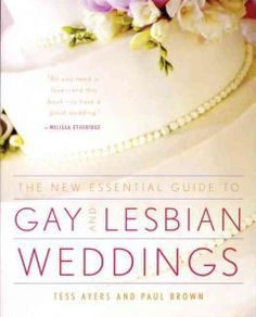 The New Essential Guide to Gay and Lesbian Weddings - I think we bridesmaids need to get this book for the happy couple!