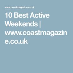 10 Best Active Weekends | www.coastmagazine.co.uk