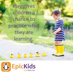 Play gives children a chance to practice what they are learning. EpicKids