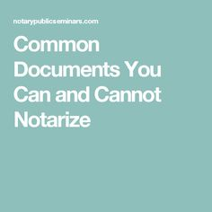 Common Documents You Can and Cannot Notarize