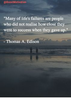 """""""Many of life's failures are people who did not realise how close they were to success when they gave up.""""  - Thomas A. Edison   #MotivationQuotes #Motivation"""