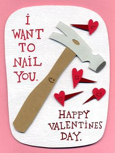 I Want To Nail You. I'll be surprised if I don't get this one day from my husband haha. He loves funny cards.