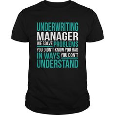 Underwriting Manager We Solve Problems You Didn't Know You Had In Ways You Don't Understand T-Shirts, Hoodies