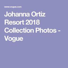 Johanna Ortiz Resort 2018 Collection Photos - Vogue
