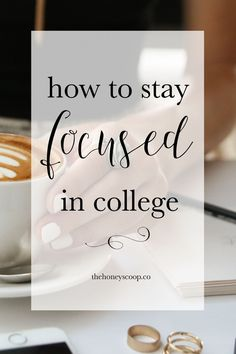How To Stay Focused in College at The Honey Scoop