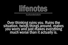 overthinking. accept reality for what it is && move on from there.