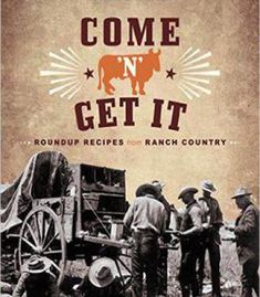 Come 'N' Get It: Roundup Recipes From Ranch Country PDF