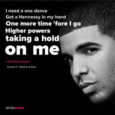 One Dance - Drake Featuring WizKid & Kyla Lyrics That's why I need a one dance Got a Hennessy in my hand One more time 'fore I go Higher powers taking a hold on me I need a one dance Got a Hennessy in my hand One more time 'fore I go Higher powers taking a hold on me #Drake #OneDance #lyricArt #WizKid #Kyla #artists #lyrics