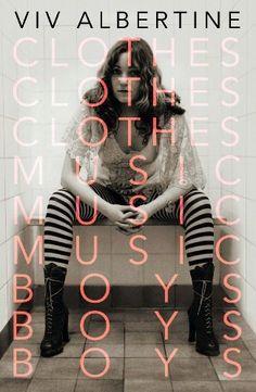 Clothes, Clothes, Clothes. Music, Music, Music. Boys, Boys, Boys. by Viv Albertine, http://www.amazon.co.uk/dp/0571297757/ref=cm_sw_r_pi_dp_jIxTtb02ZHQ7S