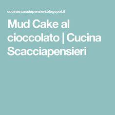 Mud Cake al cioccolato | Cucina Scacciapensieri