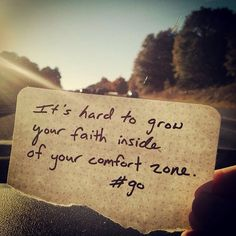 """It's hard to grow your faith inside your comfort zone."" #go"