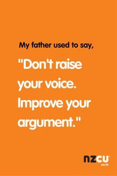 """""""Don't raise your voice. Improve your argument."""""""
