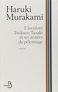L'Incolore Tsukuru Tazaki et ses années de pèlerinage de Haruki Murakami et autres, http://www.amazon.fr/dp/2714456871/ref=cm_sw_r_pi_dp_hV9Wub0B8GHQK