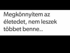 """Megkönnyítem az életedet, nem leszek többet benne..."" Short Quotes, Fact Quotes, Love Quotes, Inspirational Quotes, Dont Break My Heart, Romance Quotes, Sad Life, Sad Stories, Love You"