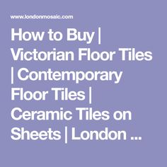 How to Buy   Victorian Floor Tiles   Contemporary Floor Tiles   Ceramic Tiles on Sheets   London Mosaic