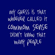 Common sense Common Sense, Calm, Thoughts, Sayings, Words, Quotes, Quotations, Lyrics, Word Of Wisdom