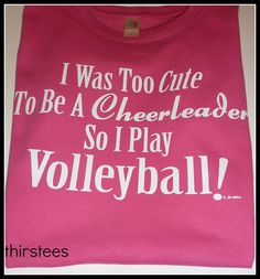 Volleyball T shirt Too cute to be a cheerleader so I by thirstees, $10.00