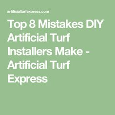 Top 8 Mistakes DIY Artificial Turf Installers Make - Artificial Turf Express